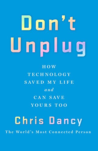 Don't Unplug: How Technology Saved My Life and Can Save Yours Too from St. Martin's Press