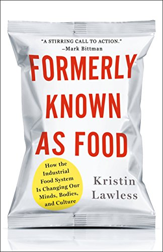 Formerly Known as Food: How the Industrial Food System Is Changing Our Minds, Bodies, and Culture from St. Martin's Press