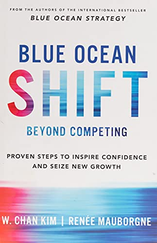 Blue Ocean Shift: Beyond Competing - Proven Steps to Inspire Confidence and Seize New Growth from Macmillan