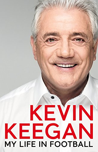My Life in Football: The Autobiography from Kevin Keegan