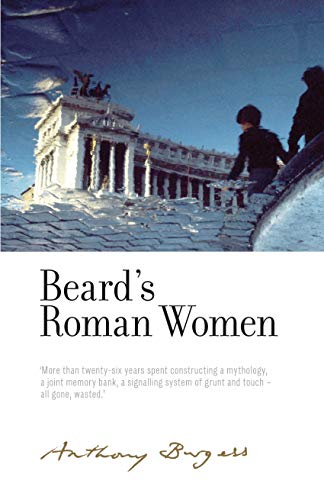 Beard's Roman Women: By Anthony Burgess (The Irwell Edition of the Works of Anthony Burgess) from Manchester University Press