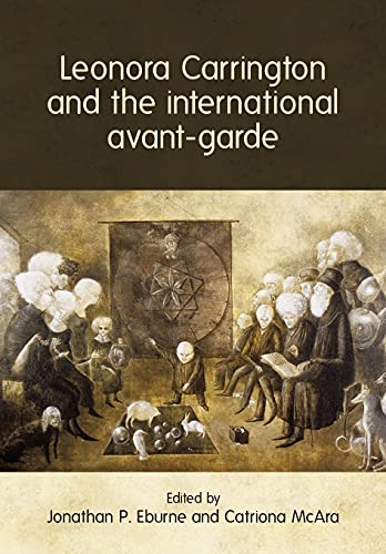 Leonora Carrington and the International Avant-Garde from Manchester University Press