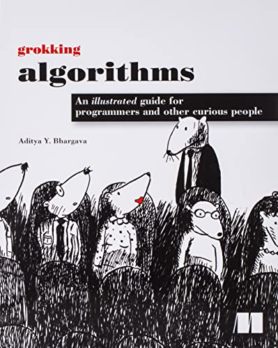 Grokking Algorithms: An illustrated guide for programmers and other curious people from Manning Publications