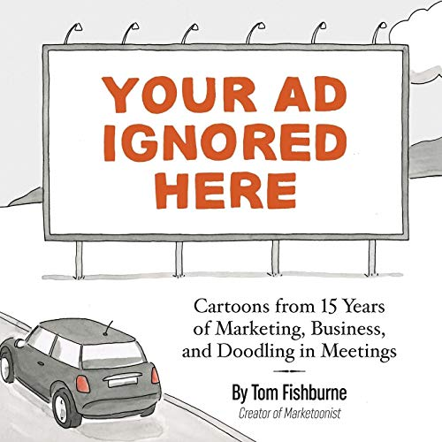 Your Ad Ignored Here: Cartoons from 15 Years of Marketing, Business, and Doodling in Meetings from Marketoonist, LLC