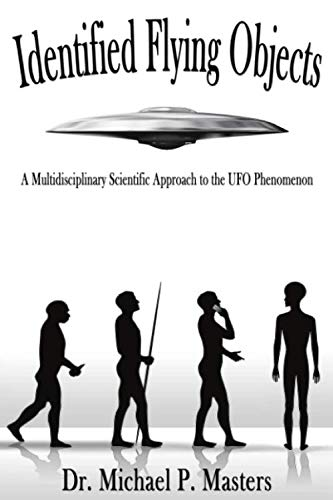 Identified Flying Objects: A Multidisciplinary Scientific Approach to the UFO Phenomenon from Masters Creative LLC