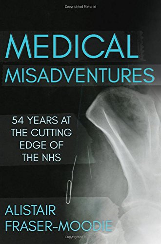 Medical Misadventures: 54 Years at the Cutting Edge of the NHS from Matador