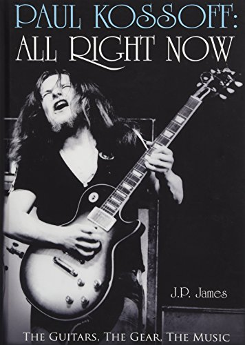 Paul Kossoff: All Right Now: The Guitars, The Gear, The Music from Matador