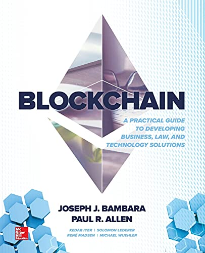 Blockchain: A Practical Guide to Developing Business, Law, and Technology Solutions from McGraw-Hill Education