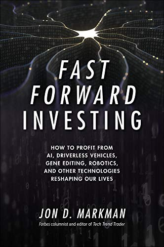 Fast Forward Investing: How to Profit from AI, Driverless Vehicles, Gene Editing, Robotics, and Other Technologies Reshaping Our Lives from McGraw-Hill Education