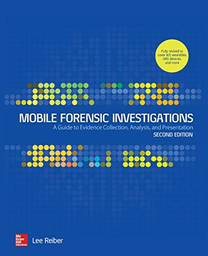 Mobile Forensic Investigations: A Guide to Evidence Collection, Analysis, and Presentation, Second Edition from McGraw-Hill Education
