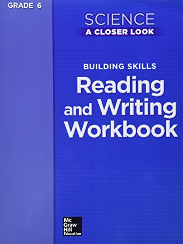 Science, a Closer Look, Grade 6, Building Skills: Reading and Writing Workbook (Elementary Science Closer Look) from McGraw-Hill Education