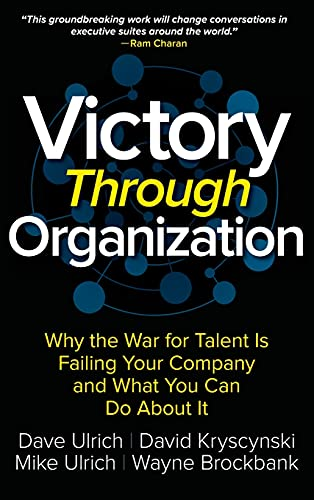 Victory Through Organization: Why the War for Talent is Failing Your Company and What You Can Do About It from McGraw-Hill Education