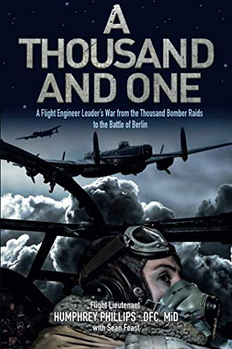 A Thousand and One: A Flight Engineer Leader's War from the Thousand Bomber Raids to the Battle of Berlin from Mention the War Limited