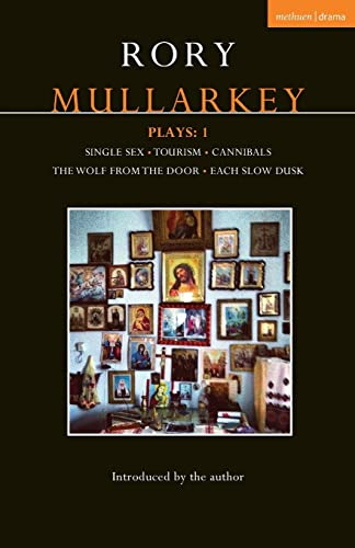 Mullarkey Plays: 1: Single Sex; Tourism; Cannibals; The Wolf From the Door; Each Slow Dusk (Contemporary Dramatists) from Methuen Drama