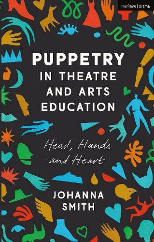 Puppetry in Theatre and Arts Education: Head, Hands and Heart from Methuen Drama