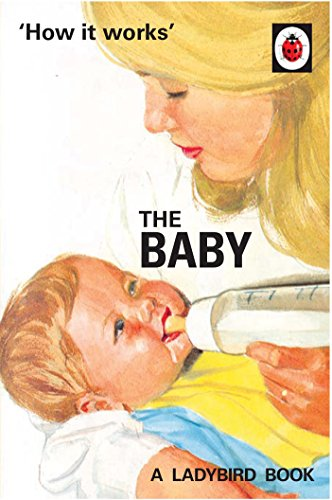 How it Works: The Baby (Ladybird for Grown-Ups) from Michael Joseph