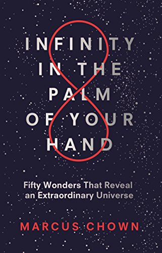 Infinity in the Palm of Your Hand: Fifty Wonders That Reveal an Extraordinary Universe from Michael O'Mara