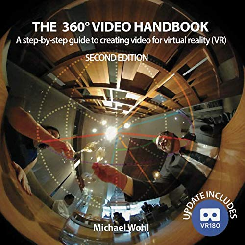 The 360° Video Handbook: A step-by-step guide to creating video for virtual reality (VR) from Michael Wohl