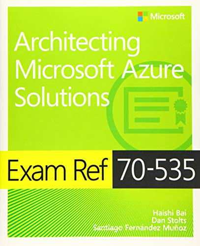 Exam Ref 70-535 Architecting Microsoft Azure Solutions from Microsoft Press