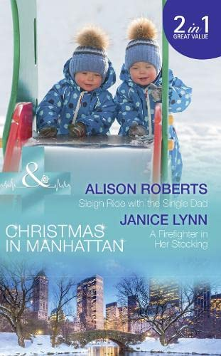 Sleigh Ride With The Single Dad: Sleigh Ride with the Single Dad (Christmas in Manhattan, Book 1) / A Firefighter in Her Stocking (Christmas in Manhattan, Book 2) (Medical) from Mills & Boon
