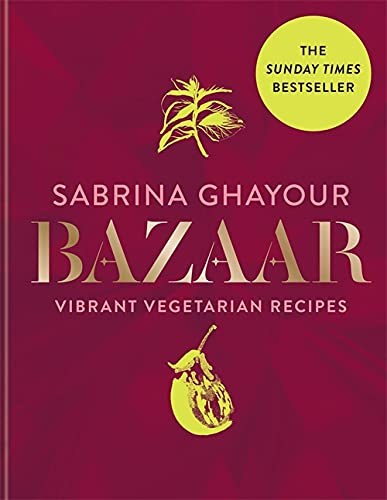 Bazaar: Vibrant vegetarian and plant-based recipes: from the Sunday Times no.1 bestselling author of Persiana, Sirocco & Feasts from Mitchell Beazley