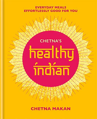 Chetna's Healthy Indian: Everyday family meals effortlessly good for you from Mitchell Beazley
