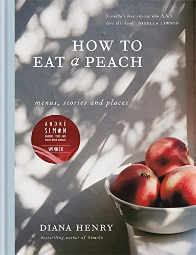 How to eat a peach: Menus, stories and places from Mitchell Beazley
