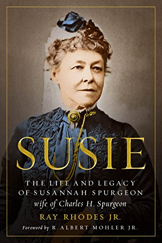Susie: The Life and Legacy of Susannah Spurgeon, Wife of Charles H. Spurgeon from Moody Publishing