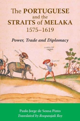 The Portuguese and the Straits of Melaka, 1575-1619: Power, Trade and Diplomacy from NUS Press