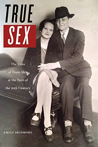 True Sex: The Lives of Trans Men at the Turn of the Twentieth Century from NYU Press