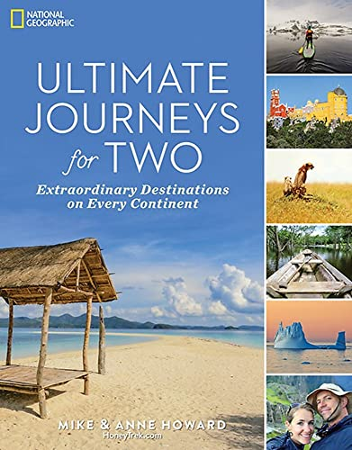Ultimate Journeys for Two: Extraordinary Destinations on Every Continent from National Geographic