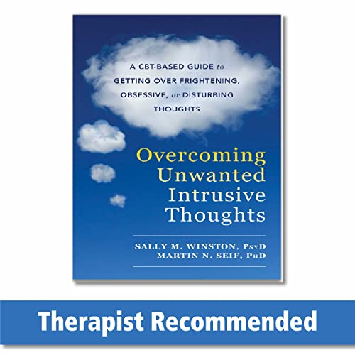 Overcoming Unwanted Intrusive Thoughts: A CBT-Based Guide to Getting Over Frightening, Obsessive, or Disturbing Thoughts from NEW HARBINGER