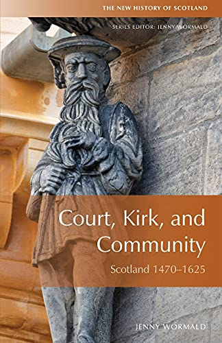 Court, Kirk and Community: Scotland 1470-1625 (New History of Scotland) from Edinburgh University Press