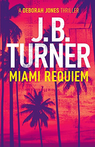 Miami Requiem: A Deborah Jones Crime Thriller: Volume 1 from No Way Back Press