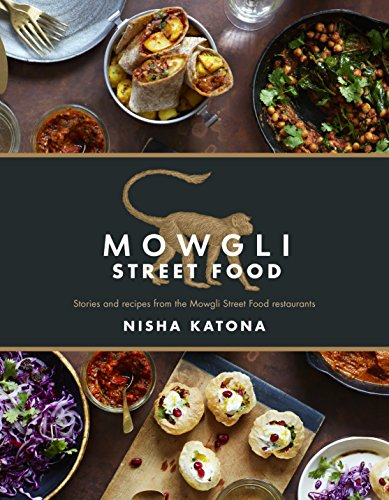 Mowgli Street Food: Stories and recipes from the Mowgli Street Food restaurants from Nourish Books
