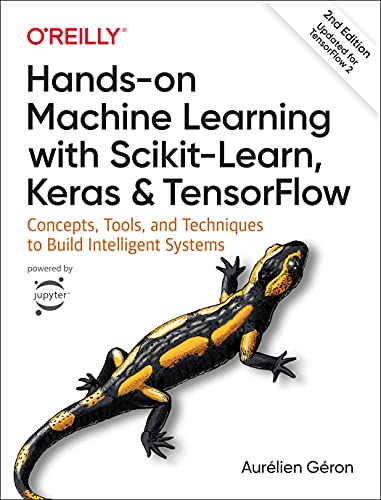 Hands-on Machine Learning with Scikit-Learn, Keras, and TensorFlow: Concepts, Tools, and Techniques to Build Intelligent Systems from OReilly
