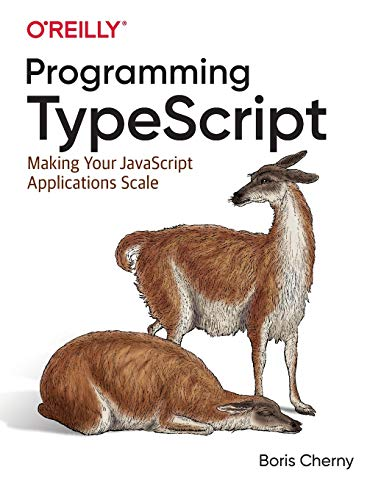 Programming TypeScript: Making Your JavaScript Applications Scale from O′Reilly