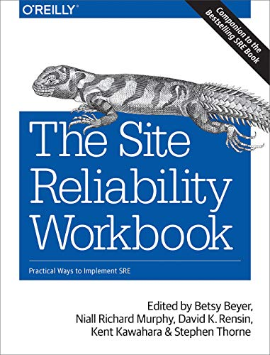 The Site Reliability Workbook: Practical Ways to Implement SRE from O′Reilly