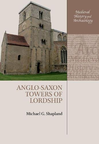 Anglo-Saxon Towers of Lordship (Medieval History and Archaeology) from OUP Oxford