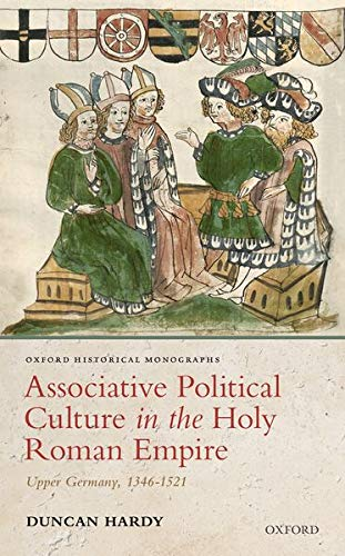Associative Political Culture in the Holy Roman Empire: Upper Germany, 1346-1521 (Oxford Historical Monographs) from Oxford University Press, USA