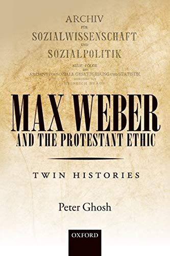 Max Weber and 'The Protestant Ethic': Twin Histories from Oxford University Press, USA