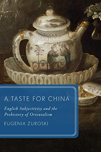 A Taste for China: English Subjectivity and the Prehistory of Orientalism (Global Asias) from OUP USA