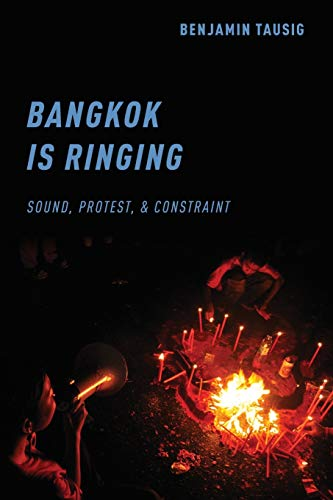 Bangkok is Ringing: Sound, Protest, and Constraint from OUP USA