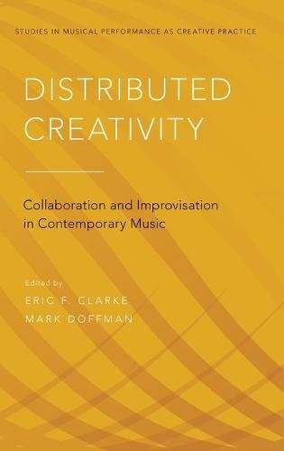 Distributed Creativity: Collaboration and Improvisation in Contemporary Music (Studies in Musical Perf as Creative Prac) from OUP USA