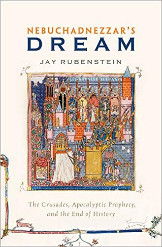 Nebuchadnezzar's Dream: The Crusades, Apocalyptic Prophecy, and the End of History from OUP USA