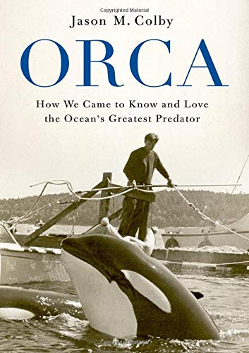 Orca: How We Came to Know and Love the Ocean's Greatest Predator from OUP USA