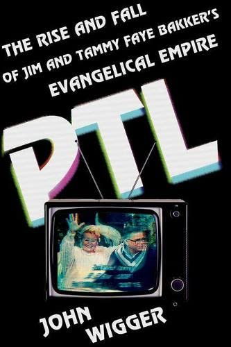 PTL: The Rise and Fall of Jim and Tammy Faye Bakker's Evangelical Empire from OUP USA