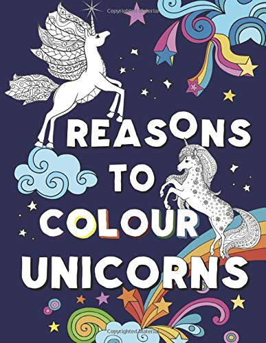 Reasons to Colour Unicorns: A Beautiful Unicorn Colouring Book for ages 9-12,10-14,Teens and Adults from On the Hop Books Ltd