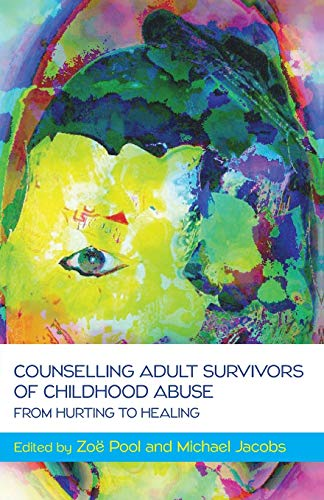 Counselling Adult Survivors of Childhood Abuse: From Hurting to Healing from Open University Press