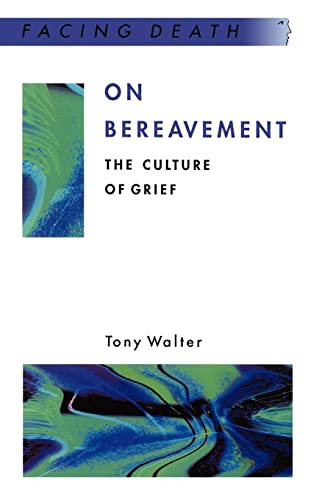 On Bereavement: The Culture of Grief (Facing Death) from Open University Press